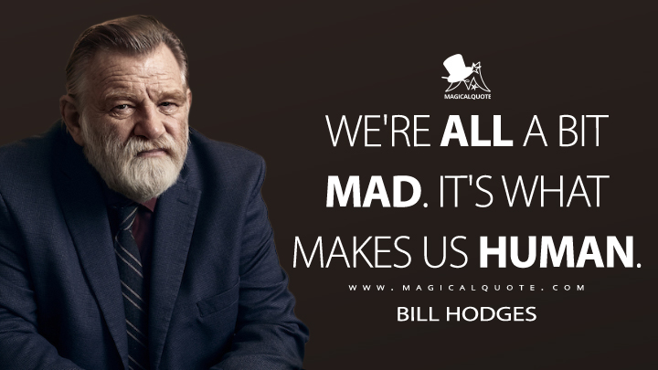We're all a bit mad. It's what makes us human. - Bill Hodges (Mr. Mercedes Quotes)