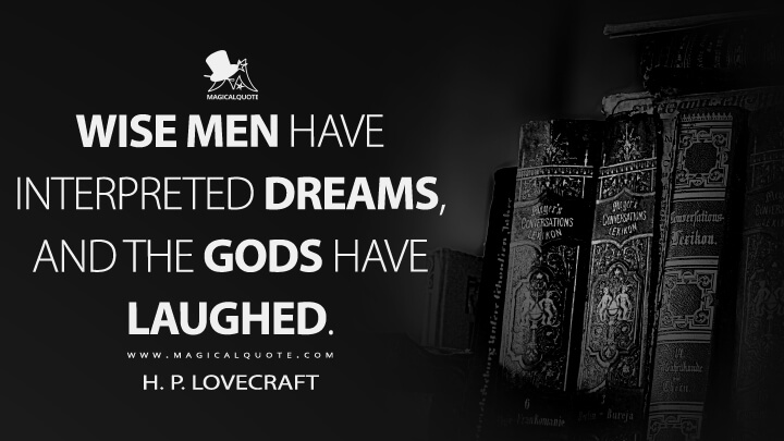 Wise men have interpreted dreams, and the gods have laughed. - H. P. Lovecraft Quotes