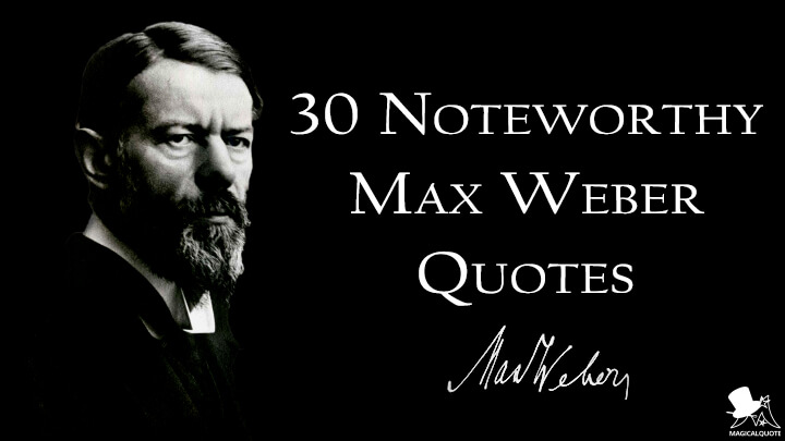 30 Noteworthy Max Weber Quotes
