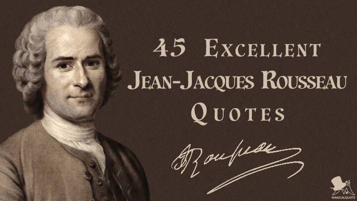 45 Excellent Jean-Jacques Rousseau Quotes