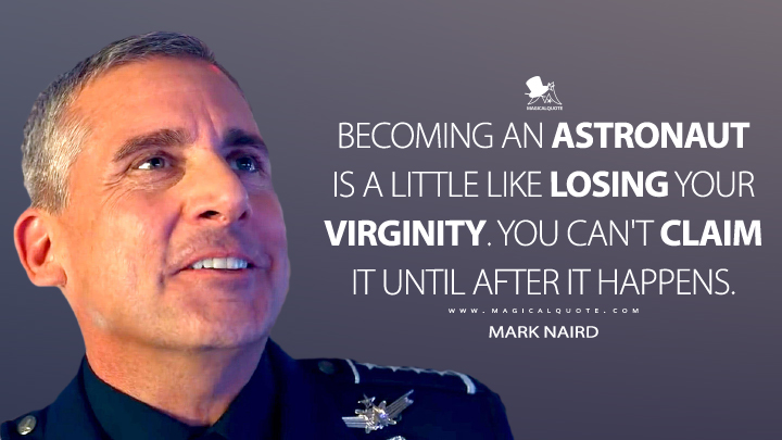 Becoming an astronaut is a little like losing your virginity. You can't claim it until after it happens. - Mark Naird (Space Force Quotes)