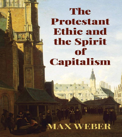 Max Weber - The Protestant Ethic and the Spirit of Capitalism Quotes