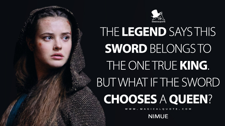 The legend says this sword belongs to the one true king. But what if the sword chooses a queen? - Nimue (Cursed Quotes)
