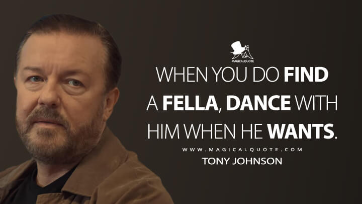 When you do find a fella, dance with him when he wants. - Tony Johnson (After Life Quotes)