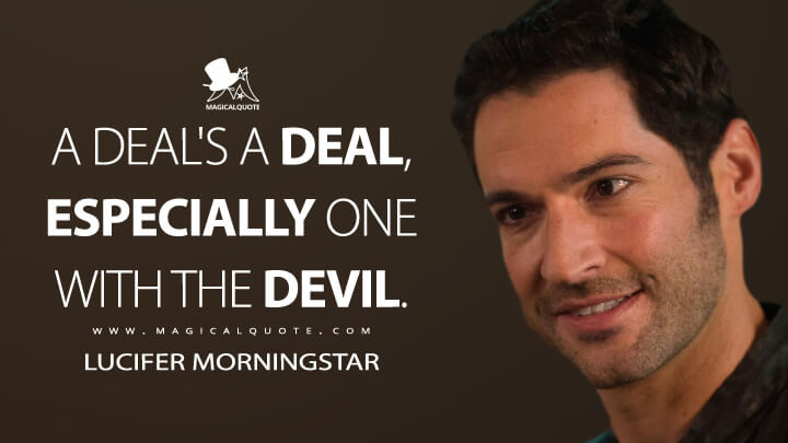 A deal's a deal, especially one with the Devil. - Lucifer Morningstar (Lucifer Quotes)