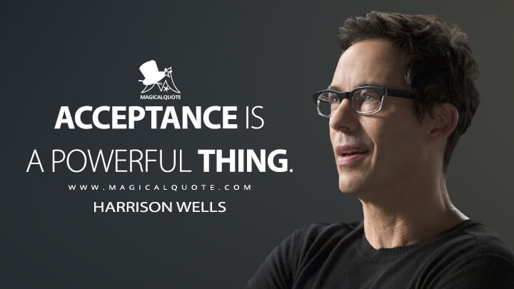 Acceptance is a powerful thing. - Harrison Wells (The Flash Quotes)