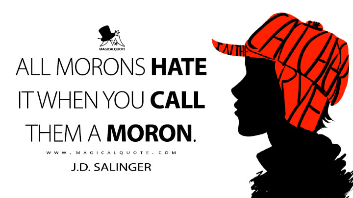 All morons hate it when you call them a moron. - J.D. Salinger (The Catcher in the Rye Quotes)