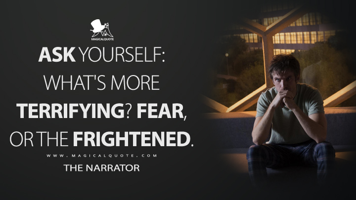Ask yourself: what's more terrifying? Fear, or the frightened. - The Narrator (Legion Quotes)