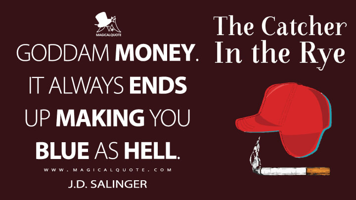 Goddam money. It always ends up making you blue as hell. - J.D. Salinger (The Catcher in the Rye Quotes)
