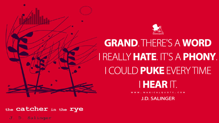 Grand. There's a word I really hate. It's a phony. I could puke every time I hear it. - J.D. Salinger (The Catcher in the Rye Quotes)