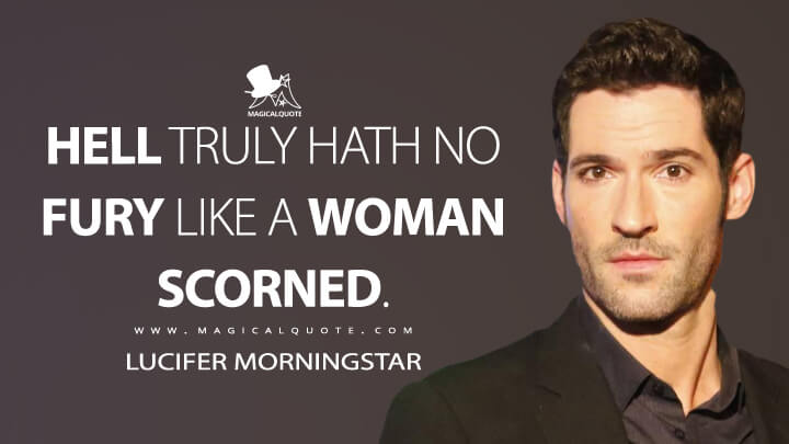 Hell truly hath no fury like a woman scorned. - Lucifer Morningstar (Lucifer Quotes)