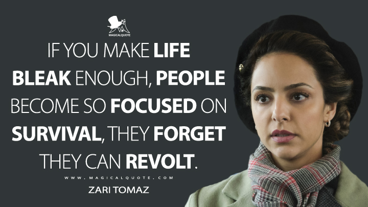 If you make life bleak enough, people become so focused on survival, they forget they can revolt. - Zari Tomaz (Legends of Tomorrow Quotes)