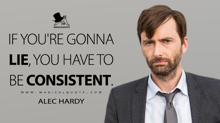 If you're gonna lie, you have to be consistent. - Alec Hardy (Broadchurch Quotes)