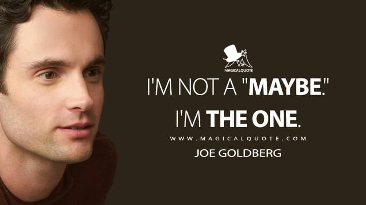 "I'm not a ""maybe."" I'm The One. - Joe Goldberg (You Quotes)"
