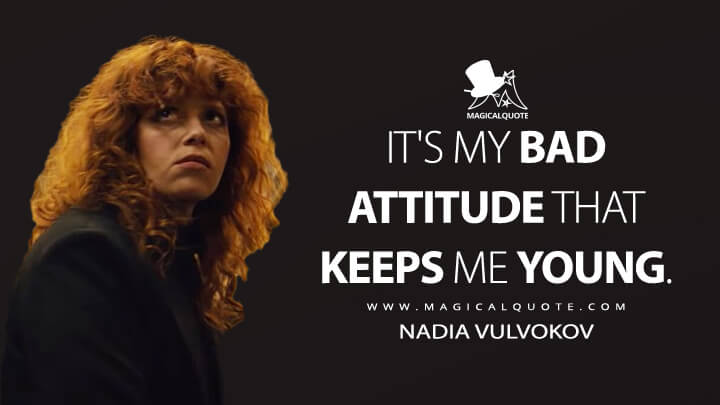 It's my bad attitude that keeps me young. - Nadia Vulvokov (Russian Doll Quotes)