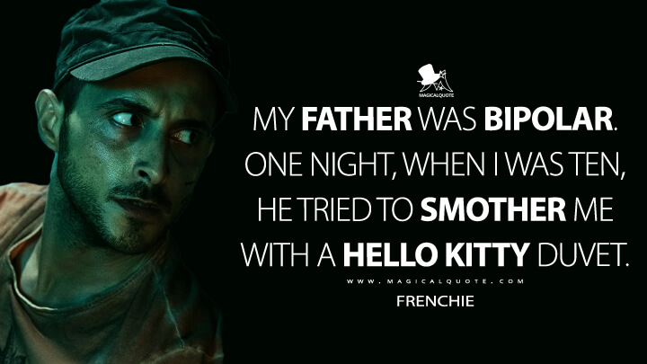 My father was bipolar. One night, when I was ten, he tried to smother me with a Hello Kitty duvet. - Frenchie (The Boys Quotes)