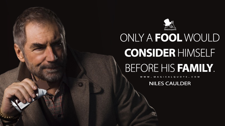 Only a fool would consider himself before his family. - Niles Caulder (Doom Patrol Quotes)
