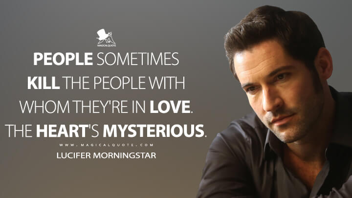 People sometimes kill the people with whom they're in love. The heart's mysterious. - Lucifer Morningstar (Lucifer Quotes)