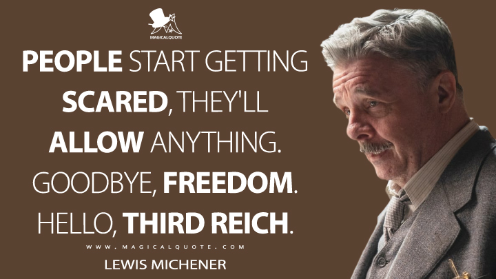 People start getting scared, they'll allow anything. Goodbye, freedom. Hello, Third Reich. - Lewis Michener (Penny Dreadful: City of Angels Quotes)