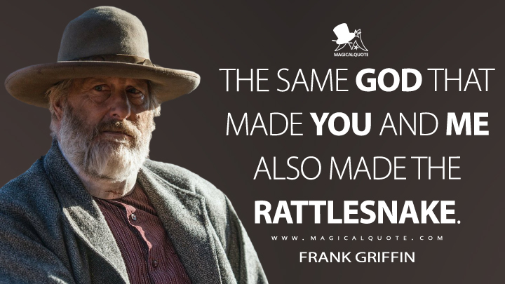 The same God that made you and me also made the rattlesnake. - Frank Griffin (Godless Quotes)