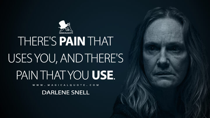 There's pain that uses you, and there's pain that you use. - Darlene Snell (Ozark Quotes)