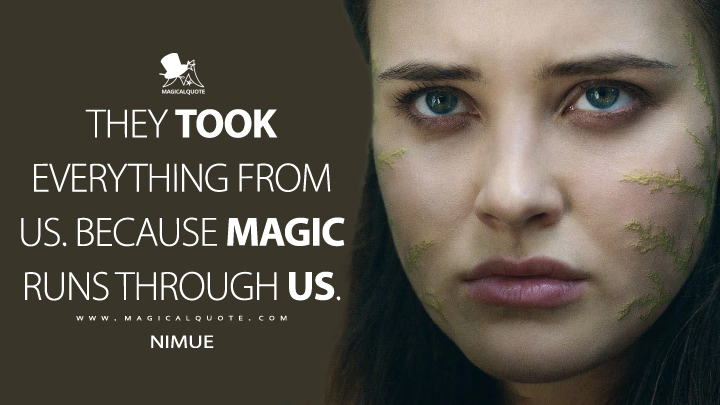 They took everything from us. Because magic runs through us. - Nimue (Cursed Quotes)