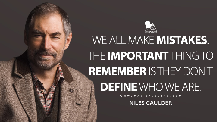 We all make mistakes. The important thing to remember is they don't define who we are. - Niles Caulder (Doom Patrol Quotes)