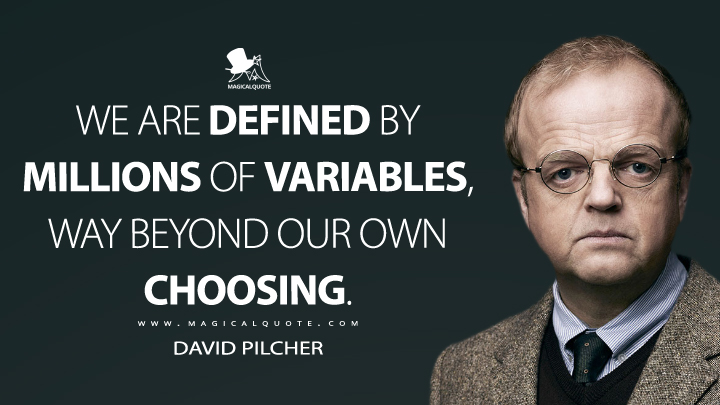 We are defined by millions of variables, way beyond our own choosing. - David Pilcher (Wayward Pines Quotes)