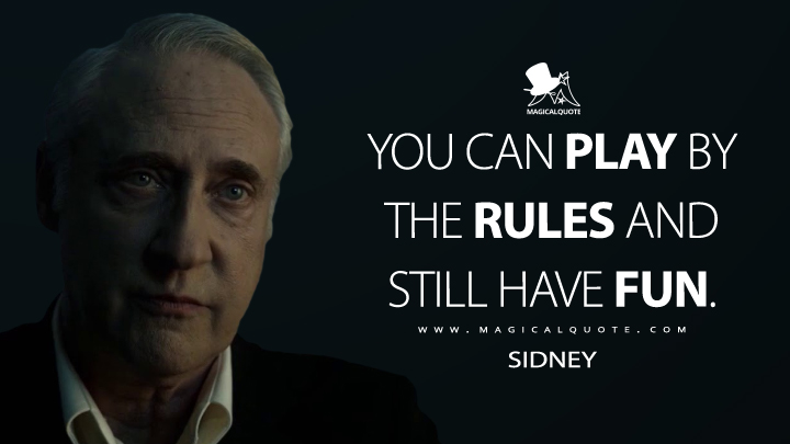 You can play by the rules and still have fun. - Sidney (Outcast Quotes)