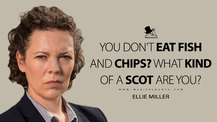 You don't eat fish and chips? What kind of a Scot are you? - Ellie Miller (Broadchurch Quotes)