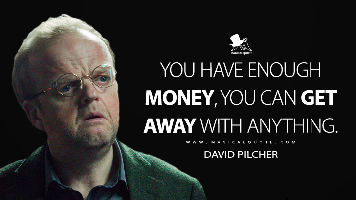 You have enough money, you can get away with anything. - David Pilcher (Wayward Pines Quotes)