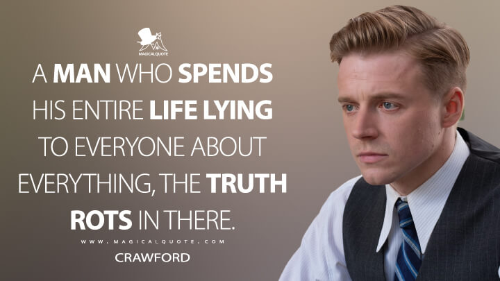 A man who spends his entire life lying to everyone about everything, the truth rots in there. - Crawford (Capone Quotes)