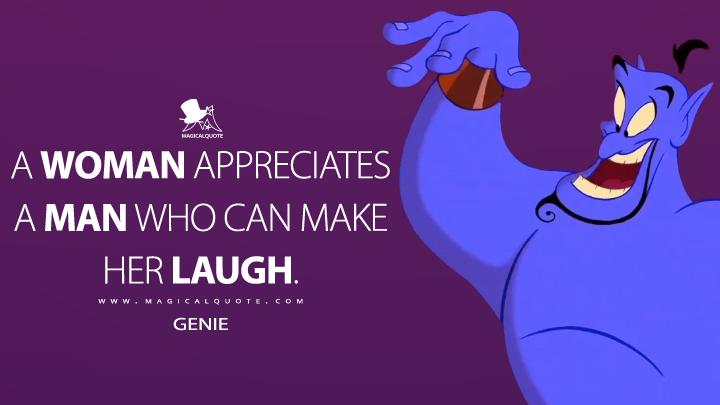A woman appreciates a man who can make her laugh. - Genie (Aladdin Quotes)