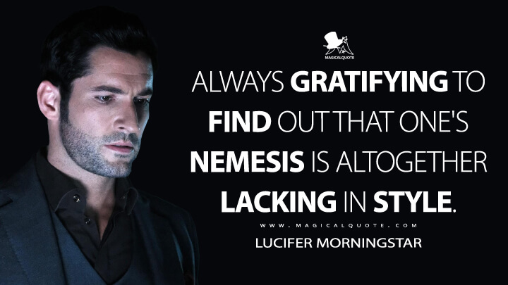 Always gratifying to find out that one's nemesis is altogether lacking in style. - Lucifer Morningstar (Lucifer Quotes)