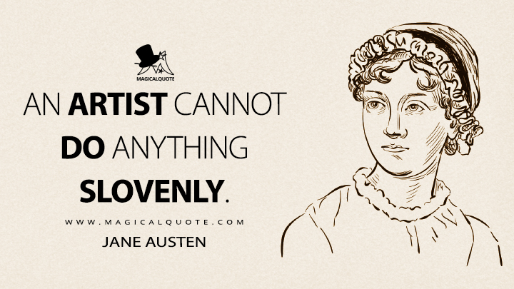 An artist cannot do anything slovenly. - Jane Austen Quotes