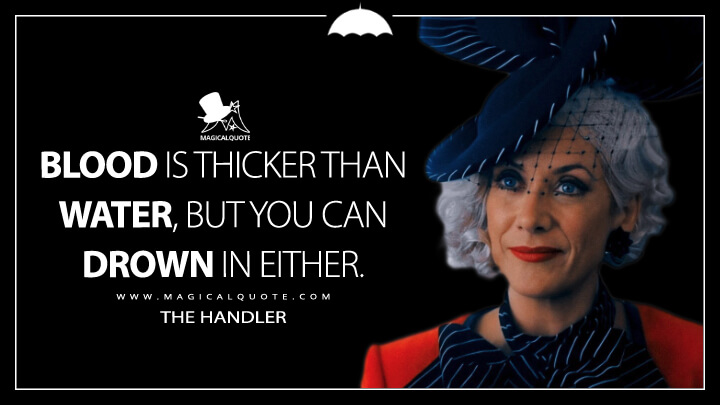 Blood is thicker than water, but you can drown in either. - The Handler (The Umbrella Academy Quotes)