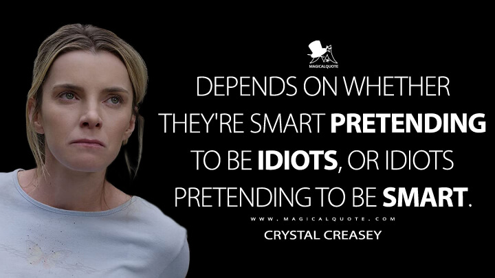 Depends on whether they're smart pretending to be idiots, or idiots pretending to be smart. - Crystal Creasey (The Hunt Quotes)