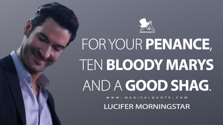 For your penance, ten Bloody Marys and a good shag. - Lucifer Morningstar (Lucifer Quotes)