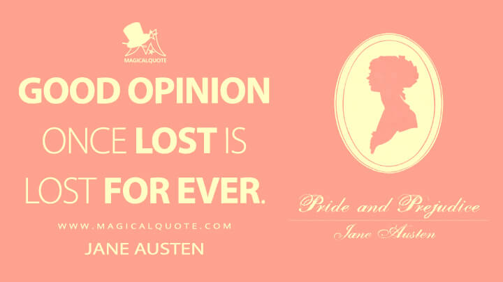 Good opinion once lost is lost for ever. - Jane Austen (Pride and Prejudice Quotes)
