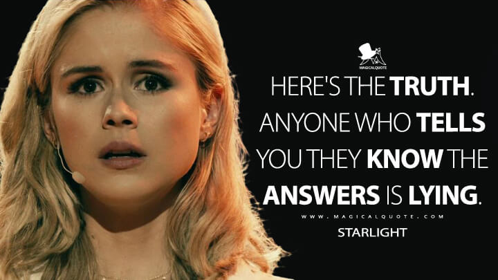 Here's the truth. Anyone who tells you they know the answers is lying. - Starlight (The Boys Quotes)
