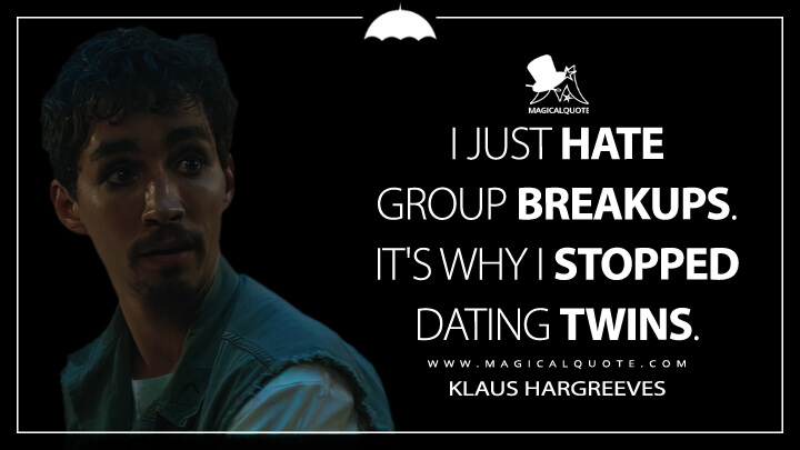 I just hate group breakups. It's why I stopped dating twins. - Klaus Hargreeves (The Umbrella Academy Quotes)