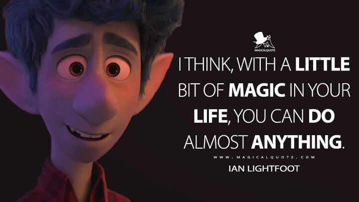 I think, with a little bit of magic in your life, you can do almost anything. - Ian Lightfoot (Onward Quotes)