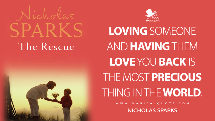 Loving someone and having them love you back is the most precious thing in the world. - Nicholas Sparks (The Rescue Quotes)