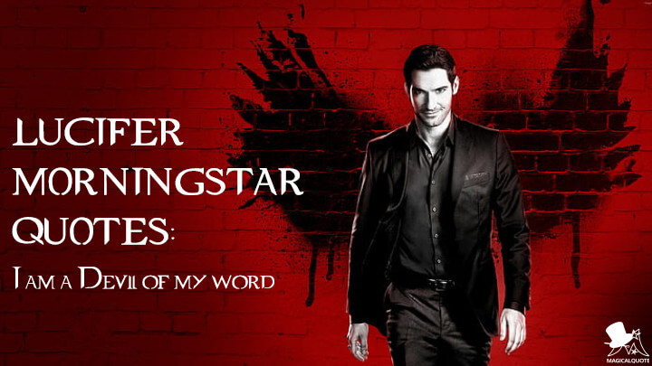 Lucifer Morningstar Quotes: I am a Devil of my word