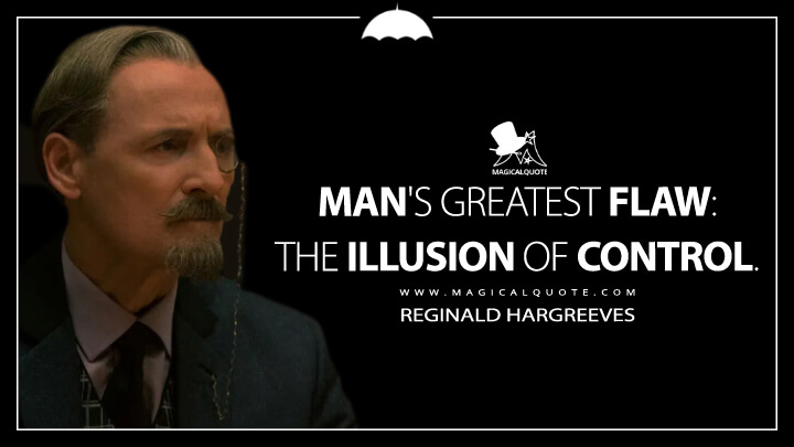 Man's greatest flaw: the illusion of control. - Reginald Hargreeves (The Umbrella Academy Quotes)