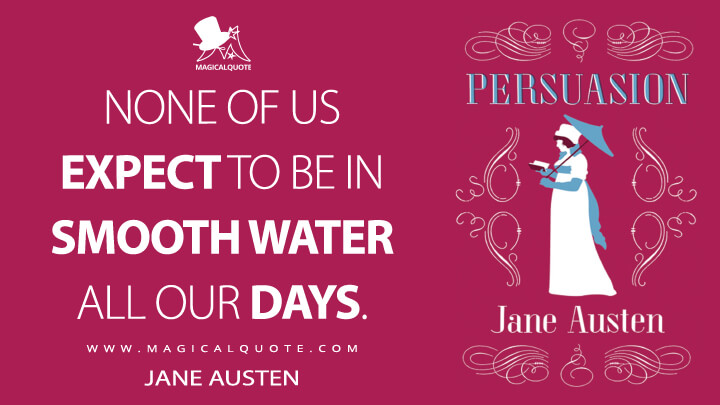 None of us expect to be in smooth water all our days. - Jane Austen (Persuasion Quotes)