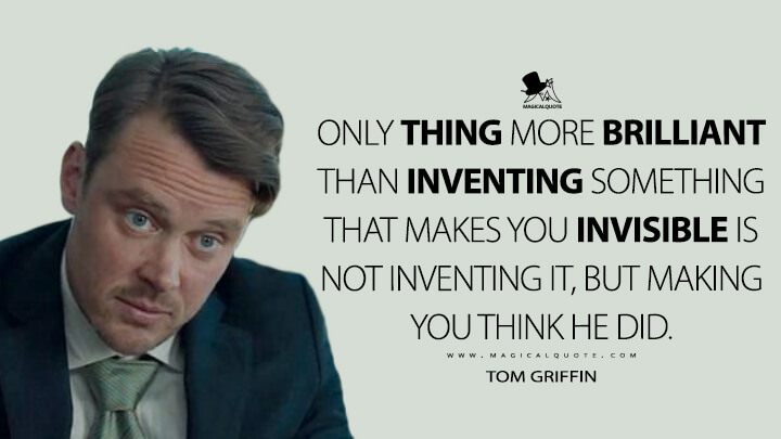 Only thing more brilliant than inventing something that makes you invisible is not inventing it, but making you think he did. - Tom Griffin (The Invisible Man Quotes)