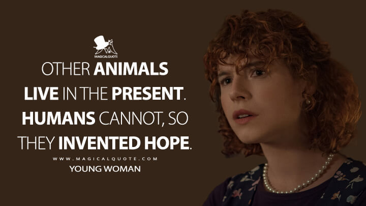 Other animals live in the present. Humans cannot, so they invented hope. - Young Woman (I'm Thinking of Ending Things Quotes)
