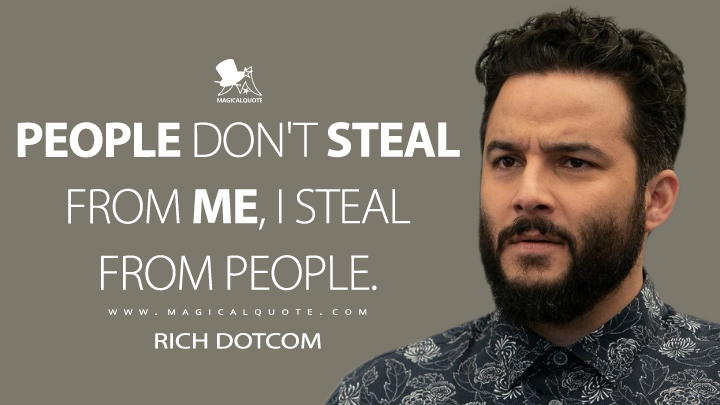 People don't steal from me, I steal from people. - Rich Dotcom (Blindspot Quotes)