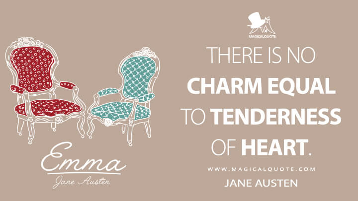 There is no charm equal to tenderness of heart. - Jane Austen (Emma Quotes)